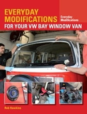Everyday Modifications for Your VW Bay Window Van - How to Make Your Classic Van Easier to Live With and Enjoy ebook by Rob Hawkins