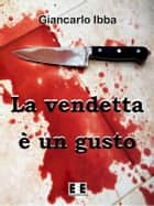 La vendetta è un gusto ebook by Giancarlo Ibba