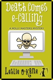 Death Comes eCalling (Book 1 Molly Masters Mysteries) - Molly Masters Mystery Book 1 ebook by Leslie O'Kane