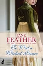 To Wed A Wicked Prince: Cavendish Square Book 2 ebook by Jane Feather