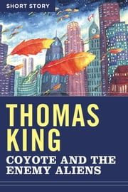 Coyote And The Enemy Aliens - Short Story ebook by Thomas King