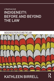 Indigeneity: Before and Beyond the Law ebook by Kathleen Birrell