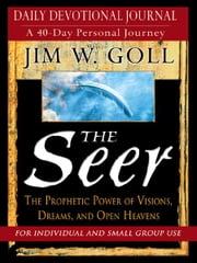The Seer Devotional And Journal: Daily Devotional Journal - A 40-Day Personal Journey ebook by James W. Goll