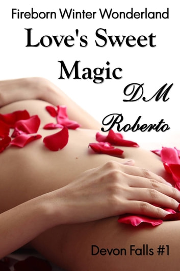 Love's Sweet Magic ebook by DM Roberto