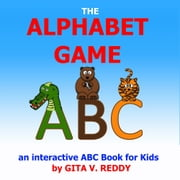 The Alphabet Game - An Interactive ABC Book for Kids ebook by Gita V. Reddy