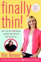 Finally Thin! - How I Lost More Than 200 Pounds and Kept Them Off--and How You Can, Too ebook by Kim Bensen