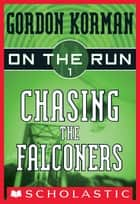 On the Run #1: Chasing the Falconers - Chasing The Falconers ebook by Gordon Korman