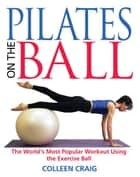 Pilates on the Ball ebook by Colleen Craig