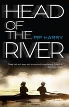 Head of the River ebook by Pip Harry