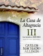 La Casa de Altagracia III - Vol III. Los herederos (1828-1863) ebook by Carlos Machado Allison