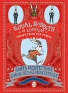The Royal Rabbits of London: Escape From the Tower ebook by Santa Montefiore, Simon Sebag Montefiore, Kate Hindley