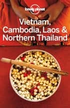Lonely Planet Vietnam, Cambodia, Laos & Northern Thailand ebook by Lonely Planet,Greg Bloom,Austin Bush,Iain Stewart,Richard Waters