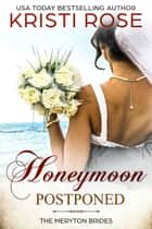 Honeymoon Postponed: A Mr. & Mrs. Darcy Adventure - A Meryton Bride Short ebook by Kristi Rose