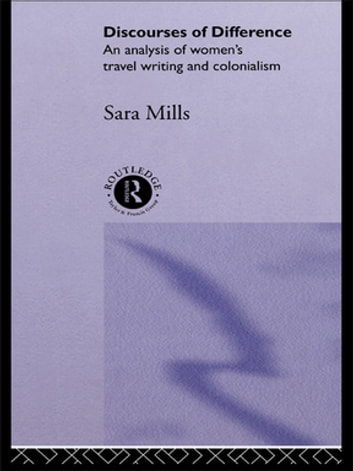 Discourses of Difference - An Analysis of Women's Travel Writing and Colonialism ebook by Sara Mills