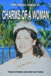Charms of a Woman - True Stories and Reflections ebook by Predrag Nikolic