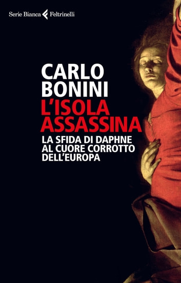 L'isola assassina - La sfida di Daphne al cuore corrotto dell'Europa ebook by Carlo Bonini