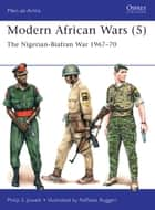 Modern African Wars (5) - The Nigerian-Biafran War 1967–70 ebook by Philip Jowett, Mr Raffaele Ruggeri