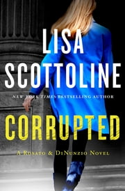 Corrupted - A Rosato & DiNunzio Novel ebook by Lisa Scottoline