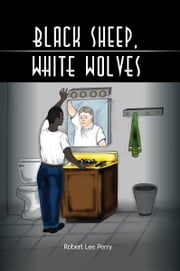 Black Sheep, White Wolves ebook by Robert Lee Perry