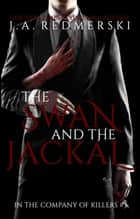 The Swan and the Jackal ebook by J.A. Redmerski