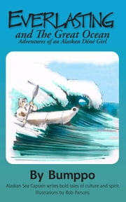Everlasting:Adventures of an Alaskan Déné Girl - Everlasting and The Great Ocean ebook by Richard Bremicker
