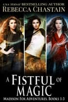A Fistful of Magic - Madison Fox Adventures, Books 1-3 ebook by Rebecca Chastain