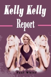 Kelly Kelly Report ebook by Paul White