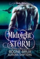 Midnight Storm - Alaska Alphas, #5 ebook by Boone Brux, Aurora Shifters
