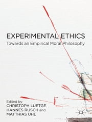 Experimental Ethics - Toward an Empirical Moral Philosophy ebook by Professor Christoph Luetge,Hannes Rusch,Dr Matthias Uhl
