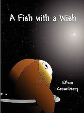 A Fish with a Wish - A Fish with a Wish ebook by Ethan Crownberry