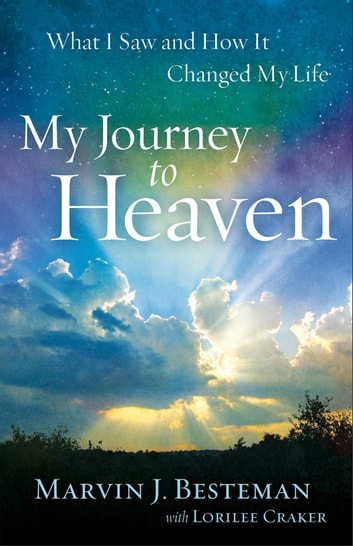 My Journey to Heaven - What I Saw and How It Changed My Life ebook by Marvin J. Besteman,Lorilee Craker
