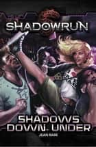 Shadowrun: Shadows Down Under - Shadowrun, #8 ebook by Jean Rabe