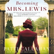 Becoming Mrs. Lewis - The Improbable Love Story of Joy Davidman and C. S. Lewis audiobook by Patti Callahan