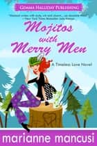 Mojitos with Merry Men - a Timeless Love novel ebook by Marianne Mancusi