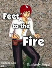Feet to the Fire: A Project Nartana Case #8 ebook by Kimberly Vogel