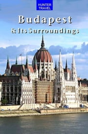 Budapest & Surroundings Travel Adventures 2nd Ed. ebook by Dante  Mena