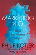 Marketing 4.0 - Moving from Traditional to Digital ebook by Iwan Setiawan, Philip Kotler, Hermawan Kartajaya