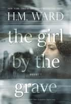 The Girl by the Grave - Novel 1 ebook by H.M. Ward