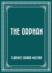 The Orphan ebook by Clarence Edward Mulford