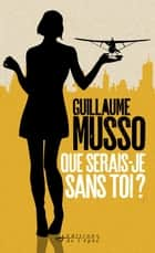 Que serais-je sans toi ? ebook by Guillaume Musso