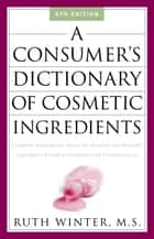 A Consumer's Dictionary of Cosmetic Ingredients ebook by Ruth Winter
