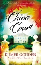 China Court - A Virago Modern Classic eBook by Rumer Godden