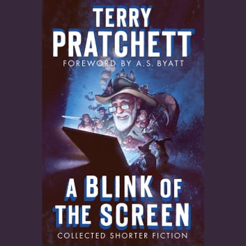 A Blink of the Screen - Collected Shorter Fiction audiobook by Terry Pratchett