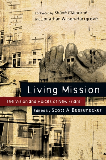 Living Mission: The Vision and Voices of New Friars - The Vision and Voices of New Friars ebook by Scott A. Bessenecker,Shane Claiborne,Jonathan Wilson-Hartgrove