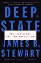 Deep State - Trump, the FBI, and the Rule of Law ebook by James B. Stewart