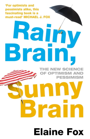 Rainy Brain, Sunny Brain - The New Science of Optimism and Pessimism ebook by Elaine Fox