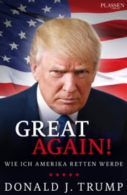 Donald J. Trump: Great again! - Wie ich Amerika retten werde ebook by Donald J. Trump