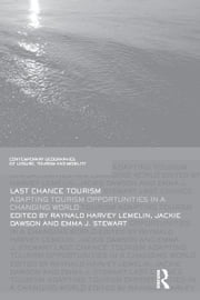 Last Chance Tourism - Adapting Tourism Opportunities in a Changing World ebook by Harvey Lemelin,Jackie Dawson,Emma J. Stewart