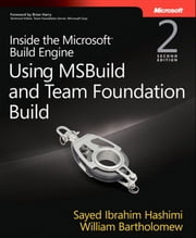 Inside the Microsoft Build Engine - Using MSBuild and Team Foundation Build ebook by Sayed Hashimi,William Bartholomew