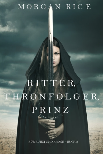 Ritter, Thronerbe, Prinz (Für Ruhm und Krone – Buch 3) ebook by Morgan Rice